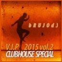 bRUJOdJ - V.I.P. 2015 (Vol.2) (Club House Special)