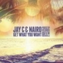 Jay C, Nairo - Get What You Want (Original mix)
