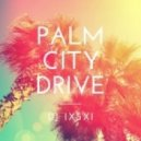 DJ Ixsxi - Palm City Drive (Original Mix)