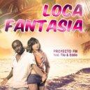 Proyecto FM - Loca Fantasia Feat. Tila & Eddie