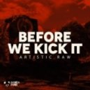 Artistic Raw - Before We Kick It