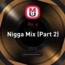 Ba_a - Nigga Mix (Part 2)