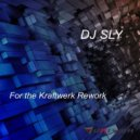 DJ Sly - For the Kraftwerk (Rework)