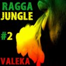 VALEKA - Ragga Jungle #2