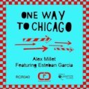 Alex Millet, Esteban Garcia - One Way To Chicago