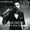 Sam Smith - I'm not the only one (Dj O'Neill Sax Version)