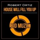 Robert Ortiz - House Will Fill You Up (Original Mix)