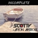 Scotty & Aaron Ambrose - Incomplete (Extended Mix)