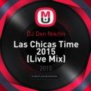 DJ Den Nikitin - Las Chicas Time 2015 (Live Mix)
