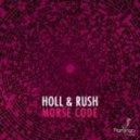 Holl & Rush - Morse Code (Original Mix)