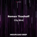 Roman Tkachoff - City Bird (Original Mix)