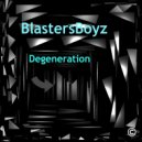 BlastersBoyz - Degeneration (Original Mix)