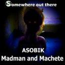 Asobik - Madman And Machete (Original Mix)