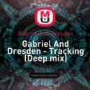 Gabriel And Dresden - Tracking