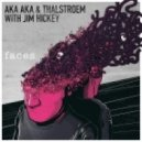 AKA AKA, Thalstroem feat. Jim Hickey - Faces  (Dan Caster Remix)