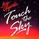 Big Gigantic - Touch The Sky (Original mix)