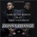 Aaron the Baron, Mike Anderson - Gonna Change