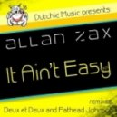 Allan Zax - It Ain\'t Easy (Fathead Johnson Remix)