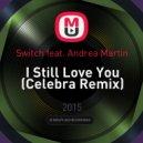 Switch feat. Andrea Martin - I Still Love You (Celebra Remix)