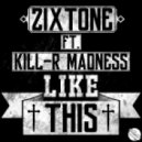 Zixtone - Like This! (feat. Kill-R Madness)