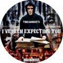 Toni Morreti - I've Been Expecting You (Original mix)