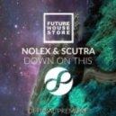Nolex & Scutra - Down On This (Original Mix)