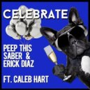 Peep This & Saber & Erick Diaz ft. Caleb Hart   - Celebrate (Original mix)