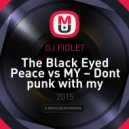 The Black Eyed Peace vs MY -  Dont punk with my heart (DJ FIOLET Mash Up)