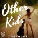Dubdogz - Other Kids (Original Mix)