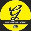 DJ Mes & Rescue - We Play (Original Mix)