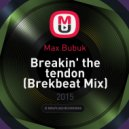 Max Bubuk - Breakin' the tendon (Brekbeat Mix)