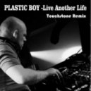 Plastic Boy - Live Another Life (Touchstone Remix)