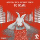 Andrey Exx & Troitski, Shirshnev feat. Sevenever - Go Insane (Original mix)