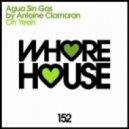 Agua Sin Gas By Antoine Clamaran - Oh Yeah (Original Mix)
