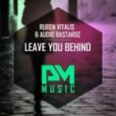 Ruben Vitalis & Audio Bastardz - Leave You Behind (Original Mix)