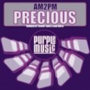 AM2PM - Precious (Original Mix)