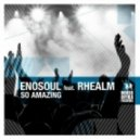Enosoul Ft. Rhealm - So Amazing (Original Mix)