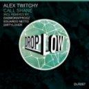 Alex Twitchy - Call Shane