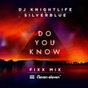 DJ Knightlife, Silverblue, DJ Fixx - Do You Know (DJ Fixx Mix)