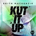 Keith MacKenzie - Kut It Up (Original Mix)