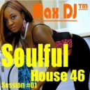 Max DJ - Love & Passion Soulful House (Live Session # 01)