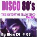 Max DJ - Disco 80's The History Of Italo Disco Vol. # 07 (The Hit's) (Live At Paradise Club) (Live Set)