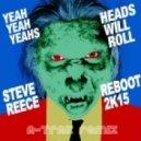Yeah Yeah Yeahs - Heads Will Roll (Steve Reece 2K15 Reboot)