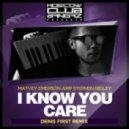 Matvey Emerson & Stephen Ridley - I Know You Care (Denis First Radio Edit)