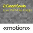 2 Good Souls - Love Will Make It Right