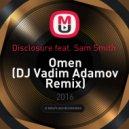 Disclosure feat. Sam Smith  - Omen (DJ Vadim Adamov Remix)