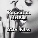 Pauchina & GirlBad  - Кiss Me
