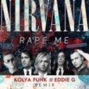 Nirvana - Rape me (Kolya Funk & Eddie G Remix)