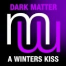 Dark Matter - A Winters Kiss  (Original Mix)