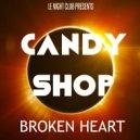 Candy Shop - Broken Heart (Original Mix)